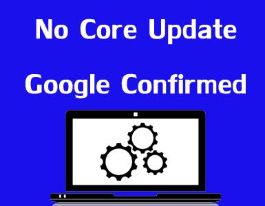 No core update by google feb 20